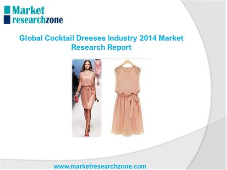 Www.marketresearchzone.com Global Cocktail Dresses Industry 2014 Market Research Report.