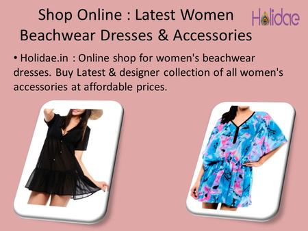Shop Online : Latest Women Beachwear Dresses & Accessories Holidae.in : Online shop for women's beachwear dresses. Buy Latest & designer collection of.