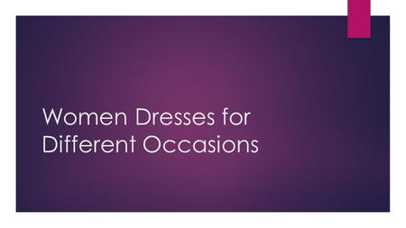 Women Dresses for Different Occasions. Different Women Dresses for Different Occasions  Smart Casual for parties  Business causal  Dressy casual for.