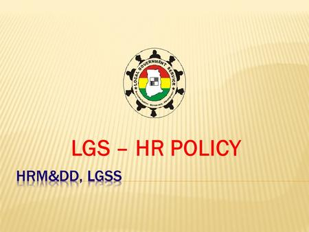 LGS – HR POLICY.  OVERALL POLICY STATEMENT  The most valued assets of the Service are the people who individually and collectively contribute to the.