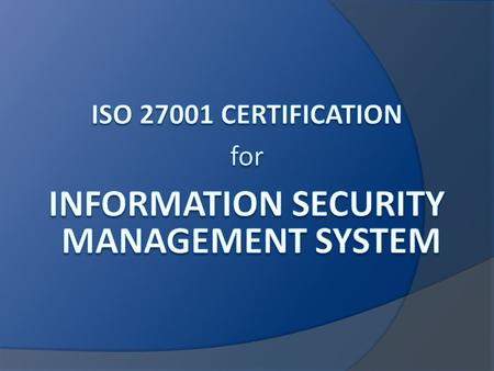 What is ISO 27001 Certification? Information is a valuable asset that can make or break your business. When properly managed it allows you to operate.
