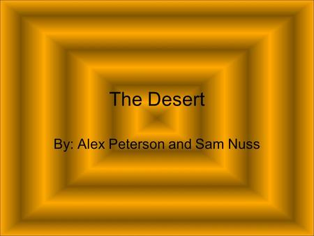 The Desert By: Alex Peterson and Sam Nuss. Animals Some of the animals that can be found in Deserts are the armadillo lizard, banded gila monster, bobcat,