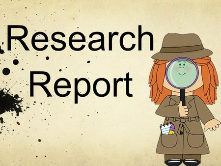 Research Report. Gives you information Choose a topic Find facts from DIFFERENT sources Write in a way that gives new understanding of the topic.