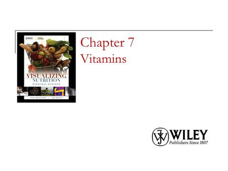 Chapter 7 Vitamins. Copyright 2010, John Wiley & Sons, Inc. Water-Soluble and Fat-Soluble Vitamins.