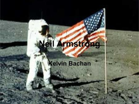 Neil Armstrong Kelvin Bachan. Picture of Neil Armstrong Neil Armstrong.