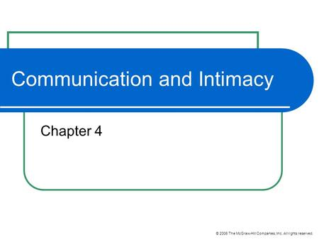 © 2006 The McGraw-Hill Companies, Inc. All rights reserved. Communication and Intimacy Chapter 4.