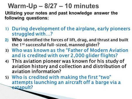 Utilizing your notes and past knowledge answer the following questions: 1) During development of the airplane, early pioneers struggled with…? 2) Who identified.