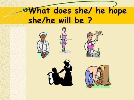 What does she/ he hope she/he will be ?. What does he hope he will be ? He hopes he will be an animal trainer.