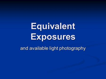 Equivalent Exposures and available light photography.