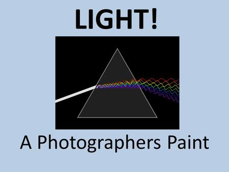 LIGHT! A Photographers Paint. What is Light? The part of the electromagnetic spectrum that is visible to the human eye. Our brains perceive different.