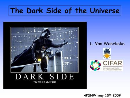 The Dark Side of the Universe L. Van Waerbeke APSNW may 15 th 2009.