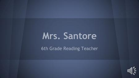 Mrs. Santore 6th Grade Reading Teacher My Education and Experience I graduated from.