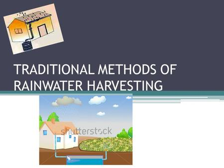 TRADITIONAL METHODS OF RAINWATER HARVESTING. Introduction Water forms the lifeline The population is increasing rapidly All the inhabitants do have access.
