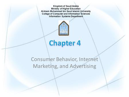 Consumer Behavior, Internet Marketing, and Advertising Kingdom of Saudi Arabia Ministry of Higher Education Al-Imam Muhammad bin Saud Islamic University.