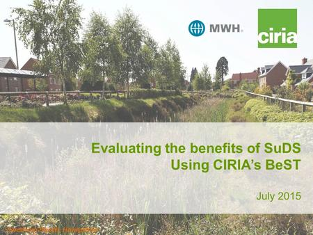 Evaluating the benefits of SuDS Using CIRIA's BeST July 2015 Elvetham Heath, Hampshire 1.