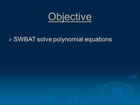 "Objective  SWBAT solve polynomial equations. Section 9.4 ""Solve Polynomial Equations in Factored Form"" If ab = 0, then a = 0 or b = 0. The zero-product."
