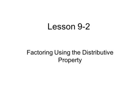 Lesson 9-2 Factoring Using the Distributive Property.
