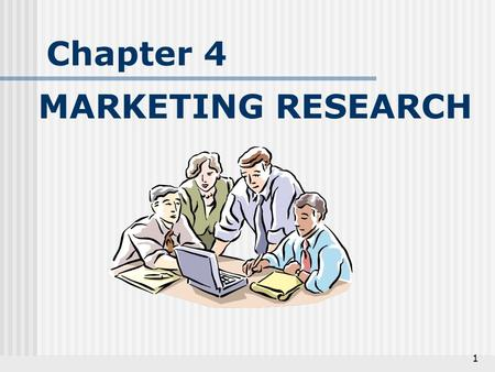 1 Chapter 4 MARKETING RESEARCH. 2 WHAT IS MARKETING RESEARCH?  Systematic collection, analysis, and interpretation of information used to develop a marketing.