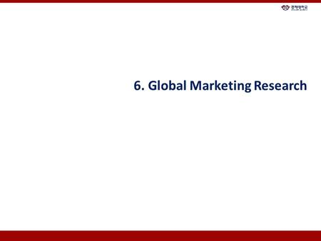 6. Global Marketing Research. Chapter Overview 1.Research Problem Formulation 2.Secondary Global Marketing Research 3.Primary Global Marketing Research.