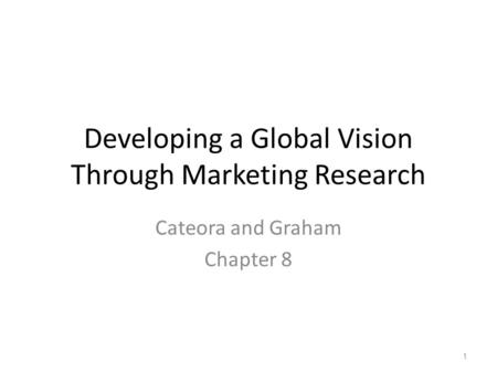 Developing a Global Vision Through Marketing Research Cateora and Graham Chapter 8 1.