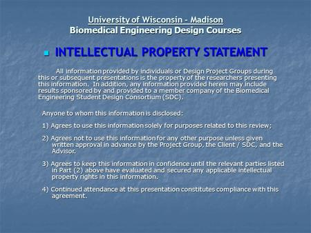 University of Wisconsin - Madison Biomedical Engineering Design Courses INTELLECTUAL PROPERTY STATEMENT INTELLECTUAL PROPERTY STATEMENT All information.