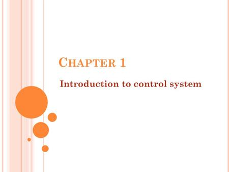 C HAPTER 1 Introduction to control system. The basic ingredients of control system can be described by: Objectives of control or input. Control-system.