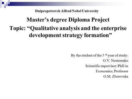 "Dnipropetrovsk Alfred Nobel University Master's degree Diploma Project Topic: ""Qualitative analysis and the enterprise development strategy formation"""