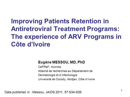 Improving Patients Retention in Antiretroviral Treatment Programs: The experience of ARV Programs in Côte d'Ivoire Eugène MESSOU, MD, PhD CePReF- Aconda.