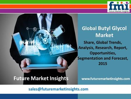 Global Butyl Glycol Market Share, Global Trends, Analysis, Research, Report, Opportunities, Segmentation and Forecast, 2015.