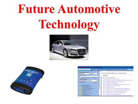Future Automotive Technology. Discussion Topics  Vehicle Technology  Diagnostic (scan) Tools  Information Systems.