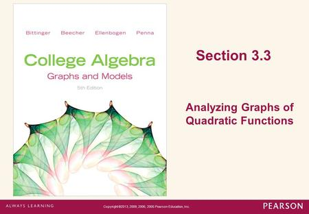 Section 3.3 Analyzing Graphs of Quadratic Functions Copyright ©2013, 2009, 2006, 2005 Pearson Education, Inc.