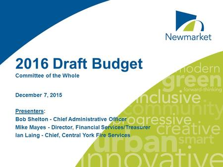 2016 Draft Budget Committee of the Whole December 7, 2015 Presenters: Bob Shelton - Chief Administrative Officer Mike Mayes - Director, Financial Services/Treasurer.