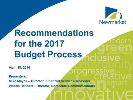 Recommendations for the 2017 Budget Process April 18, 2016 Presenters: Mike Mayes – Director, Financial Services/Treasurer Wanda Bennett – Director, Corporate.