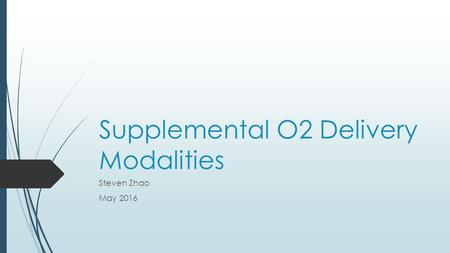 Supplemental O2 Delivery Modalities Steven Zhao May 2016.