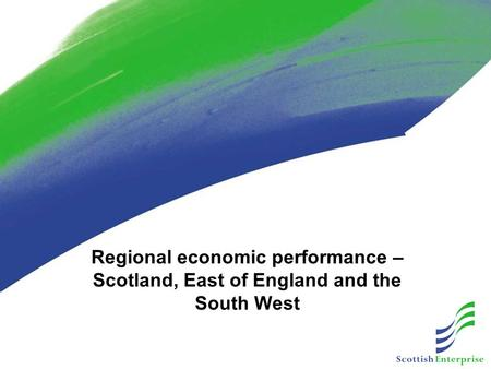 Regional economic performance – Scotland, East of England and the South West.