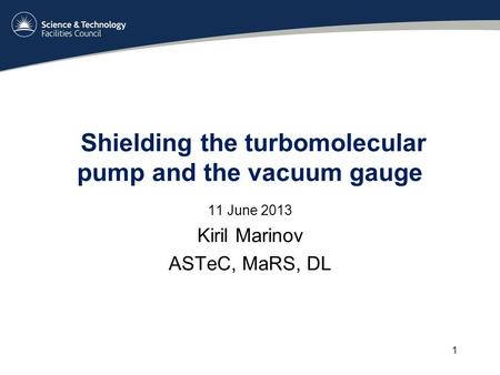 Shielding the turbomolecular pump and the vacuum gauge 11 June 2013 Kiril Marinov ASTeC, MaRS, DL 1.