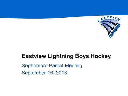 Eastview Lightning Boys Hockey Sophomore Parent Meeting September 16, 2013.