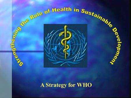 "A Strategy for WHO. Sustainable Development: Brundtland Legacy n 1987: World Commission on Environment and Development (The ""Brundtland Commission"") n."