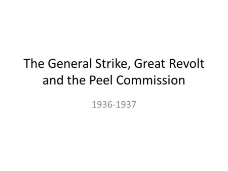 The General Strike, Great Revolt and the Peel Commission 1936-1937.