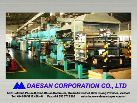 DAESAN CORPORATION CO., LTD. INTRODUCTION Starting new management from October 2003, Daesan Corporation Co., Ltd has reached to produ ce various high.