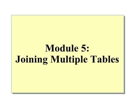 Module 5: Joining Multiple Tables. Overview Using Aliases for Table Names Combining Data from Multiple Tables Combining Multiple Result Sets.