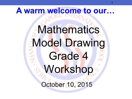 A warm welcome to our… Mathematics Model Drawing Grade 4 Workshop October 10, 2015 1.