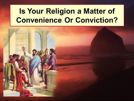 Is Your Religion a Matter of Convenience Or Conviction?