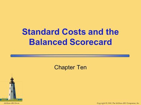 Copyright © 2008, The McGraw-Hill Companies, Inc.McGraw-Hill/Irwin Chapter Ten Standard Costs and the Balanced Scorecard.