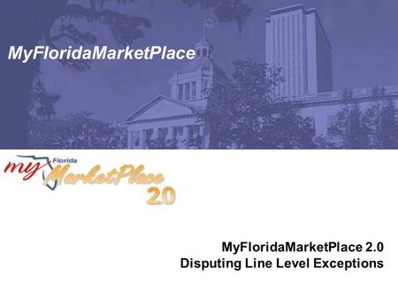MyFloridaMarketPlace MyFloridaMarketPlace 2.0 Disputing Line Level Exceptions.