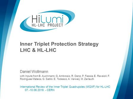 Inner Triplet Protection Strategy LHC & HL-LHC Daniel Wollmann with Inputs from B. Auchmann, G. Ambrosio, R. Denz, P. Fessia, E. Ravaioli, F. Rodrigues.
