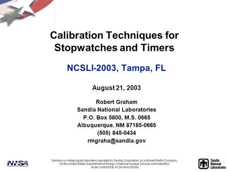 Calibration Techniques for Stopwatches and Timers NCSLI-2003, Tampa, FL August 21, 2003 Robert Graham Sandia National Laboratories P.O. Box 5800, M.S.