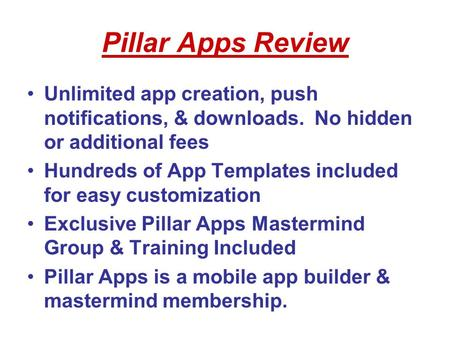 Pillar Apps Review Unlimited app creation, push notifications, & downloads. No hidden or additional fees Hundreds of App Templates included for easy customization.