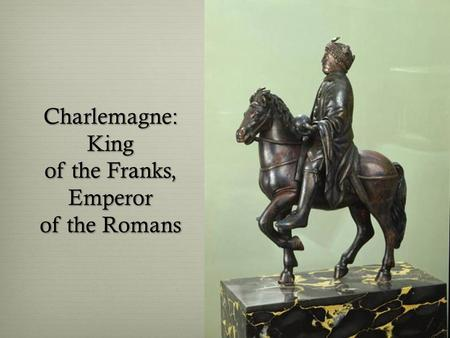 Charlemagne: King of the Franks, Emperor of the Romans.