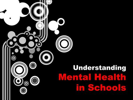 Understanding Mental Health in Schools. What is Mental Health?? Mental health refers to the maintenance of successful mental activity.